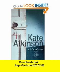Liebesdienste (9783426197530) Kate Atkinson , ISBN-10: 3426197537  , ISBN-13: 978-3426197530 ,  , tutorials , pdf , ebook , torrent , downloads , rapidshare , filesonic , hotfile , megaupload , fileserve