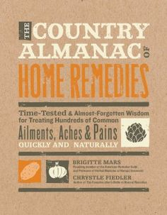 The Country Almanac of Home Remedies: Time-Tested & Almost Forgotten Wisdom for Treating Hundreds of Common Ailments, Aches & Pains Quickly and Naturally, a book by Brigitte Mars, Chrystle Fiedler Home Remedies For Ringworm, Natural Home Remedies, Herbal Remedies, Health Remedies, Hair Remedies, Gin Soaked Raisins, Herbal Medicine, Herbalism, The Cure