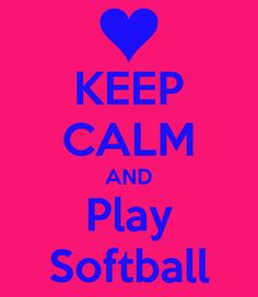softball pictures and quotes | KEEP CALM AND Play Softball - KEEP CALM AND CARRY ON Image Generator ...