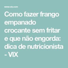 Como fazer frango empanado crocante sem fritar e que não engorda: dica de nutricionista - VIX