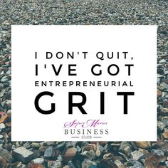 I don't quit I've got entrepreneurial GRIT  #solopreneur #femaleentrepreneur #entreprenuerialgrit #grit