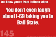 That never occurred to me and I went to BSU and drove I-69 everyday my student teaching semester.