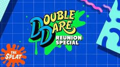 Double Dare Reunion Special   November 23rd!   The Splat