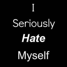 I HATE MYSELF SO MUCH! Honestly there are days when I wish that I would just go die because there is no point to me. I am so ugly and worthless and unimportant. I hate everysingle thing about me. I HATE MYSELF WITH A PASSION!