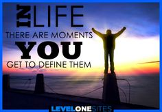 In life there are moments. Define them.