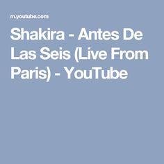 Shakira - Antes De Las Seis (Live From Paris) - YouTube