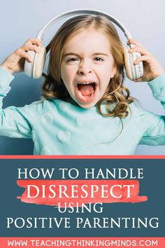 HOW TO HANDLE DISRESPECT USING POSITIVE PARENTING