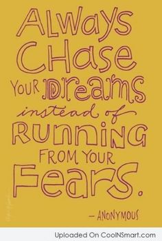 Chase your dreams, face your fears.  #fear #quote #dreams