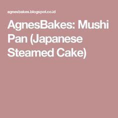 AgnesBakes: Mushi Pan (Japanese Steamed Cake)