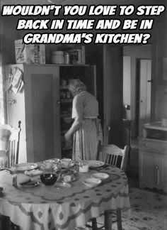 Yes, I would love to step back in time & cook with my grandma. Nostalgia, Great Memories, Childhood Memories, Childhood Quotes, I Remember When, The Good Old Days, Growing Up, The Past, Funny Quotes