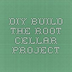 DIY Build - The Root Cellar Project