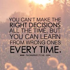 You Can't Make The Right Decisions