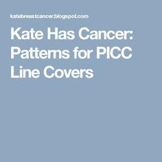 Kate Has Cancer: Patterns for PICC Line Covers