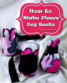 : How to Make Dog Boots- pinning this for clients at the vet clinic!!
