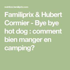 Familiprix & Hubert Cormier - Bye bye hot dog : comment bien manger en camping?