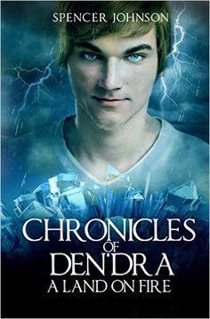 Amazon.com: Chronicles of Den'dra: A land on Fire eBook: Spencer Johnson: Kindle Store
