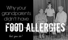 Why your grandparents didn't have food allergies | Butternutrition.com.     I agree with all of this!!