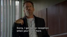 charming life pattern: House m.d - quote - hugh laurie Dr House Quotes, It's Never Lupus, Geek Charming, Everybody Lies, Gregory House, I Love House, Tv Doctors, Good Comebacks, Grey Anatomy Quotes