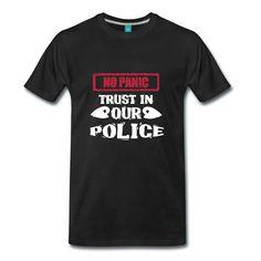 No Panic - Trust in our Police. Tolle Shirts und Geschenke, für alle, die noch Vertrauen in unsere Polizei haben. #polizei #polizist #polizisten  #sprüche #shirts #geschenke #berufe