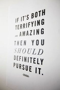 If it's both terrifying and amazing then you should definitely pursue it. #quotes #advice