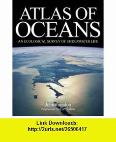Atlas of Oceans An Ecological Survey of Underwater Life (9780300167504) John Farndon, Carl Safina , ISBN-10: 0300167504  , ISBN-13: 978-0300167504 ,  , tutorials , pdf , ebook , torrent , downloads , rapidshare , filesonic , hotfile , megaupload , fileserve