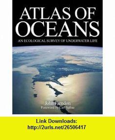 Atlas of Oceans An Ecological Survey of Underwater Life (9780300167504) John Farndon, Carl Safina , ISBN-10: 0300167504  , ISBN-13: 978-0300167504 ,  , tutorials , pdf , ebook , torrent , downloads , rapidshare , filesonic , hotfile , megaupload , fileserve