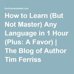 How to Learn (But Not Master) Any Language in 1 Hour (Plus: A Favor)   The Blog of Author Tim Ferriss