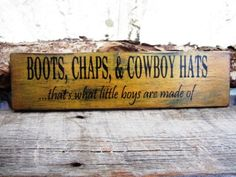 Boots Chaps Cowboys Hats What Little Boys Are Made Of Wood Sign Montana Made Cowboy Country Western Distressed Rodeo FTTeam OFG Team. $8.00, via Etsy.
