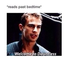 I'm sorry and I know this is a percy Jackson board but I had to pin this because... Well because I'm dauntless.. And I'm sure we all read past midnight on a school night!
