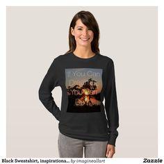 Black Sweatshirt, inspirational text T-Shirt