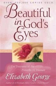 Beautiful in God's Eyes by Elizabeth George  Through the timeless character of the Proverbs 31 woman, women will discover that God's portrait of loveliness isn't old-fashioned or impossible.