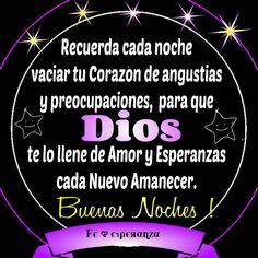 Recuerda vaciar cada noche tu corazón de angustias y preocupaciones, para que Dios te lo llene de amor y esperanzas cada nuevo amanecer
