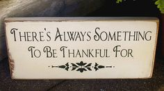 This is so true.  No matter how bad things are, We always have something good to be Thankful for.  Family, Kids, Homes & Jobs. Just a few off the top of my head
