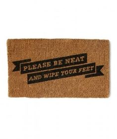 Please Be Neat + Wipe Your Feet Doormat. An easy way to make guests smile.