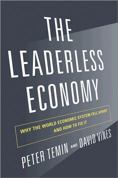 The leaderless economy: why the world economic system fell apart and how to fix it / Peter Temin and David Vines Arizona : Princeton University Press, cop. 2013