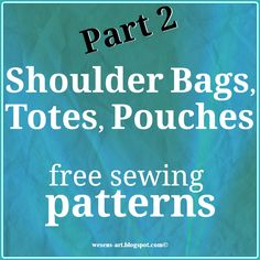 Shoulder Bags, Totes, Pouches Part 2    free sewing patterns