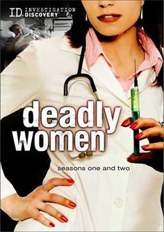 DEADLY WOMEN - this show is my fav true crime series.