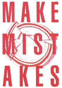 Make mistakes - Advice to sink in slowly - http://advicetosinkinslowly.net/home