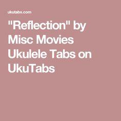 """""""Reflection"""" by Misc Movies Ukulele Tabs on UkuTabs"""
