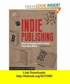 Indie Publishing How to Design and Publish Your Own Book (Design Brief) (9781568987606) Ellen Lupton , ISBN-10: 1568987609  , ISBN-13: 978-1568987606 ,  , tutorials , pdf , ebook , torrent , downloads , rapidshare , filesonic , hotfile , megaupload , fileserve