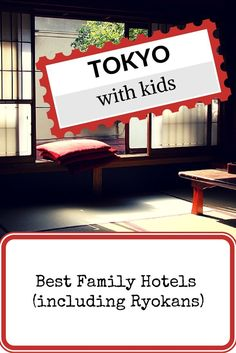 Where to sleep in Tokyo? Our selection of Family Hotels and Ryokans