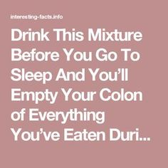 Drink This Mixture Before You Go To Sleep And You'll Empty Your Colon of Everything You've Eaten During The Day | IFAI