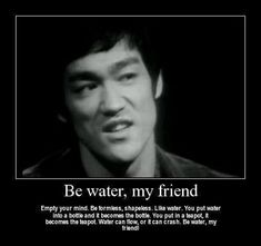 ~ Bruce Lee #Water #Flexibility #Adaption
