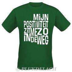 """""""Mijn positiviteit zit me zo in de weg""""  groen T-shirt met tekst ontworpen voor Large.nl  Dutch quotes www.plukdelach.weebly.com"""