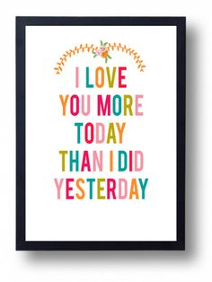 "I whisper this to my kids all the time! I add, ""and I will love you more tomorrow than I did today!"""