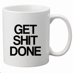 Get Shit Done-Coffee Mug Decal-Coffee Humor- Vinyl Decal- DIY- Customize Coffee Mug- Mug NOT included- by landbgraphics on Etsy