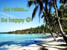 be relax... Be happy ;)