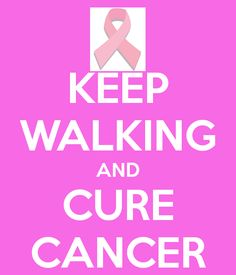 KEEP WALKING AND CURE CANCER - KEEP CALM AND CARRY ON Image Generator - brought to you by the Ministry of Information