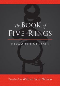 The Book of Five Rings. Production: Translator-William Scott Wilson, Illustrator-Shiro Tsujimura. Length 160 pages. This brilliant manifesto is written not only for martial artists but for anyone who wants to apply the timeless principles of this text to their life. Miyamoto Musashi. Format: Kindle eBook. 2012-04-24.