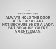 gentleman's guide #16 - always hold the door open for a lady. not because she's a lady, but because you're a gentleman